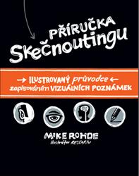 Mike Rohde: Příručka skečnoutingu - Ilustrovaný průvodce tvorbou vizuálních poznámek